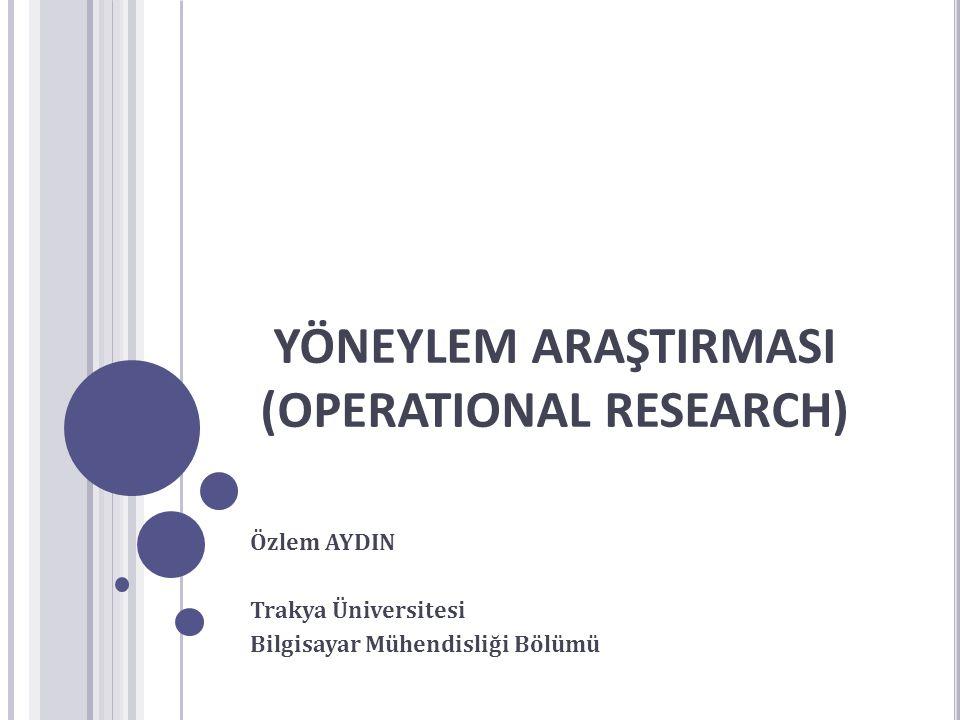 YÖNEYLEM ARAŞTIRMASI (OPERATIONAL RESEARCH)