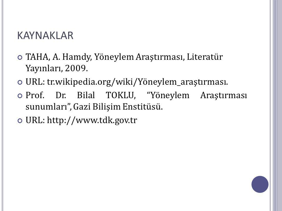 KAYNAKLAR TAHA, A. Hamdy, Yöneylem Araştırması, Literatür Yayınları, 2009. URL: tr.wikipedia.org/wiki/Yöneylem_araştırması.