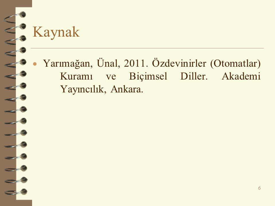 Kaynak Yarımağan, Ünal, 2011. Özdevinirler (Otomatlar) Kuramı ve Biçimsel Diller.