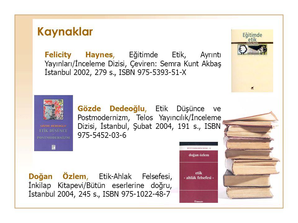Kaynaklar Felicity Haynes, Eğitimde Etik, Ayrıntı Yayınları/İnceleme Dizisi, Çeviren: Semra Kunt Akbaş İstanbul 2002, 279 s., ISBN 975-5393-51-X.