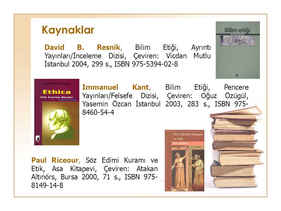 Kaynaklar David B. Resnik, Bilim Etiği, Ayrıntı Yayınları/İnceleme Dizisi, Çeviren: Vicdan Mutlu İstanbul 2004, 299 s., ISBN 975-5394-02-8.
