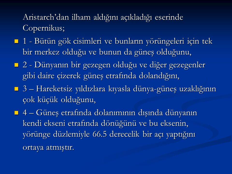 Aristarch'dan ilham aldığını açıkladığı eserinde Copernikus;
