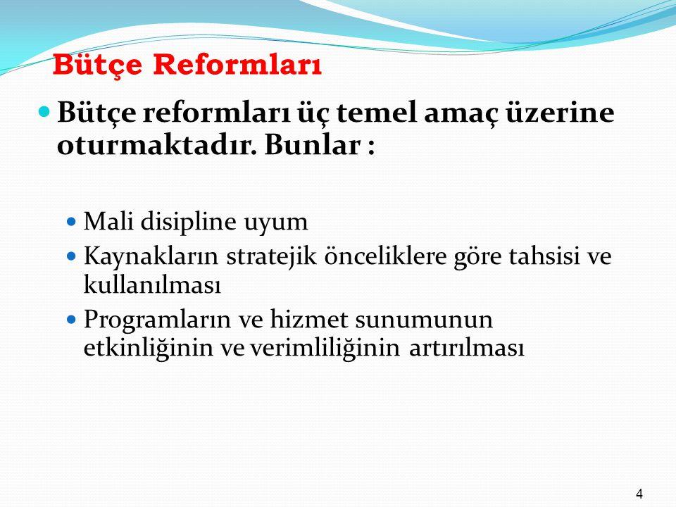 Bütçe reformları üç temel amaç üzerine oturmaktadır. Bunlar :