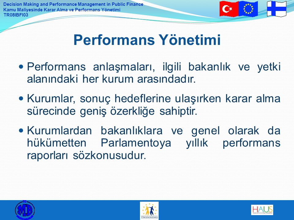Performans Yönetimi Performans anlaşmaları, ilgili bakanlık ve yetki alanındaki her kurum arasındadır.