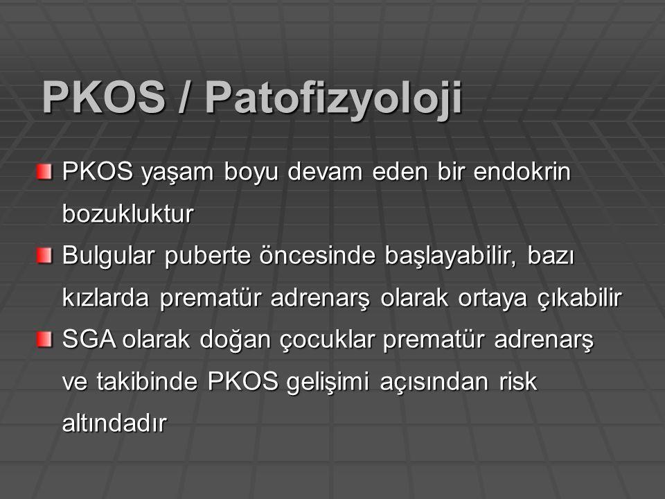 PKOS / Patofizyoloji PKOS yaşam boyu devam eden bir endokrin bozukluktur.