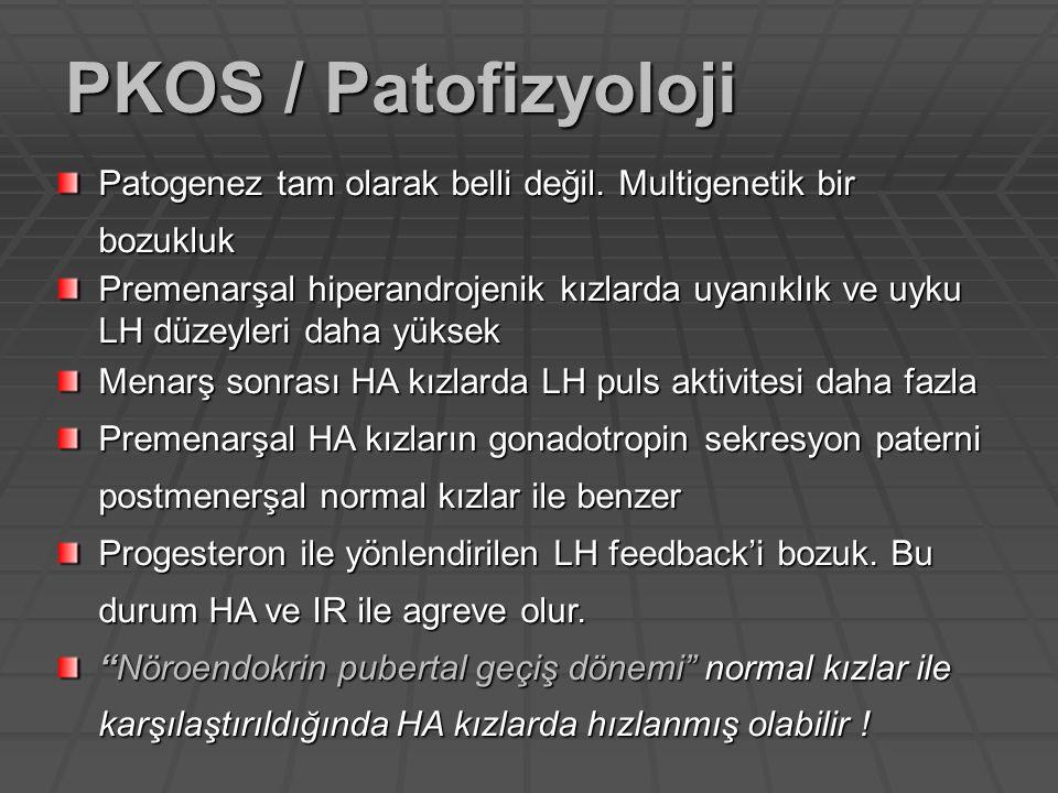 PKOS / Patofizyoloji Patogenez tam olarak belli değil. Multigenetik bir bozukluk.