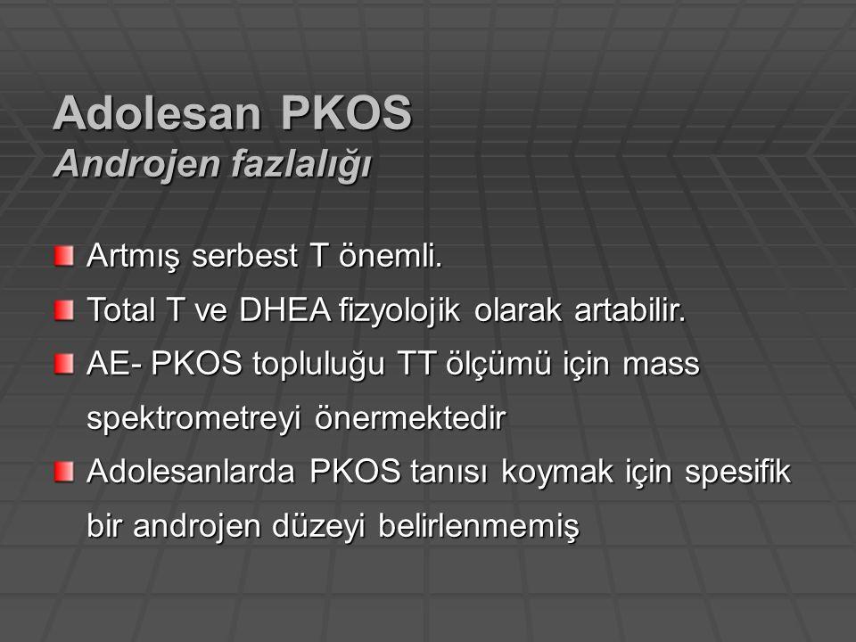 Adolesan PKOS Androjen fazlalığı Artmış serbest T önemli.
