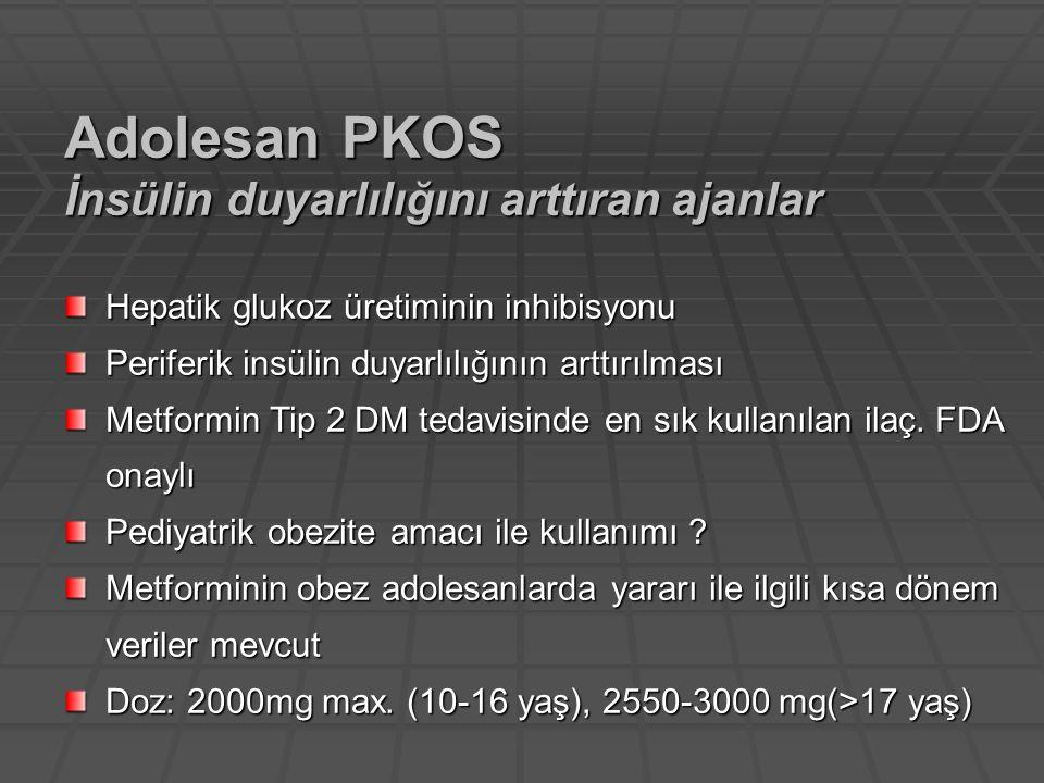 Adolesan PKOS İnsülin duyarlılığını arttıran ajanlar