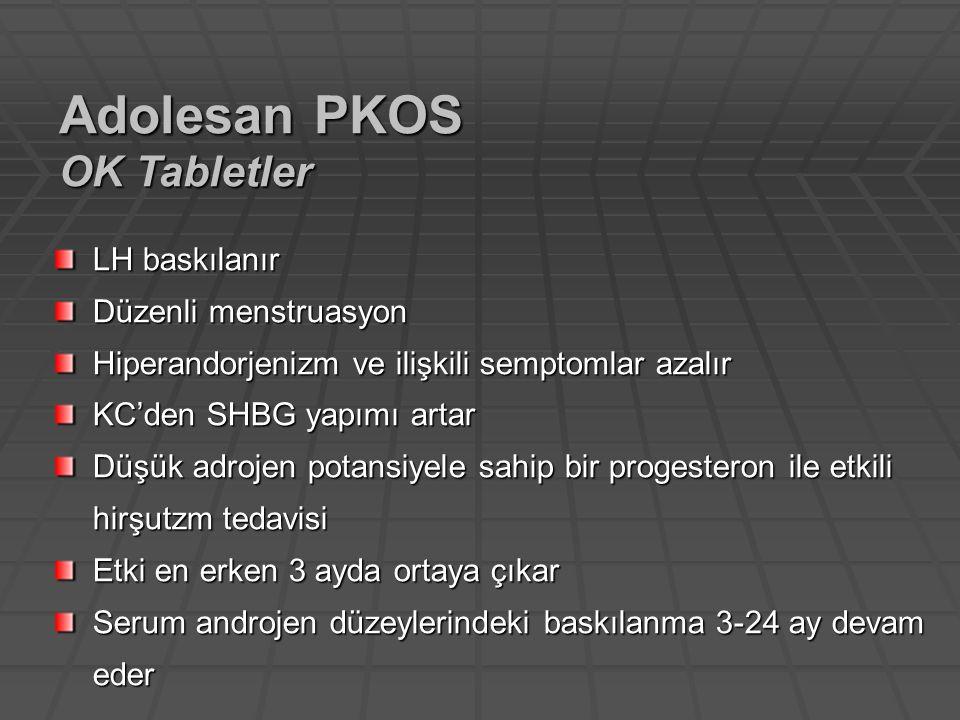 Adolesan PKOS OK Tabletler LH baskılanır Düzenli menstruasyon