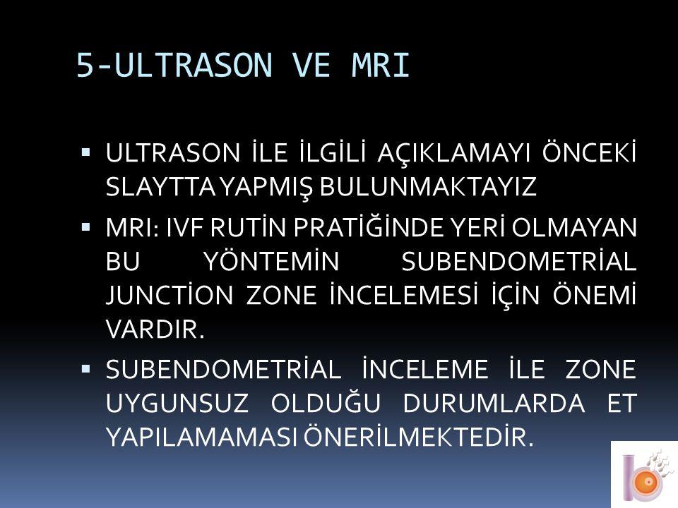 5-ULTRASON VE MRI ULTRASON İLE İLGİLİ AÇIKLAMAYI ÖNCEKİ SLAYTTA YAPMIŞ BULUNMAKTAYIZ.