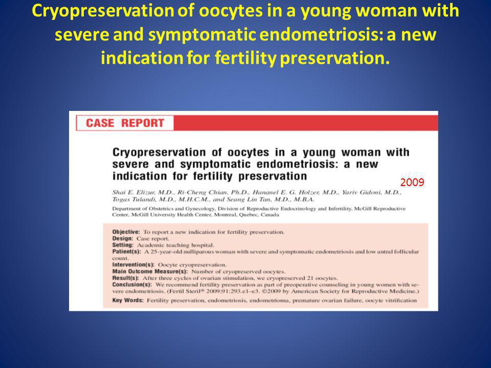 Cryopreservation of oocytes in a young woman with severe and symptomatic endometriosis: a new indication for fertility preservation.