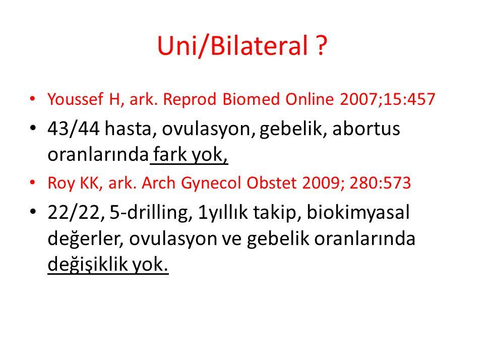 Uni/Bilateral Youssef H, ark. Reprod Biomed Online 2007;15:457. 43/44 hasta, ovulasyon, gebelik, abortus oranlarında fark yok,