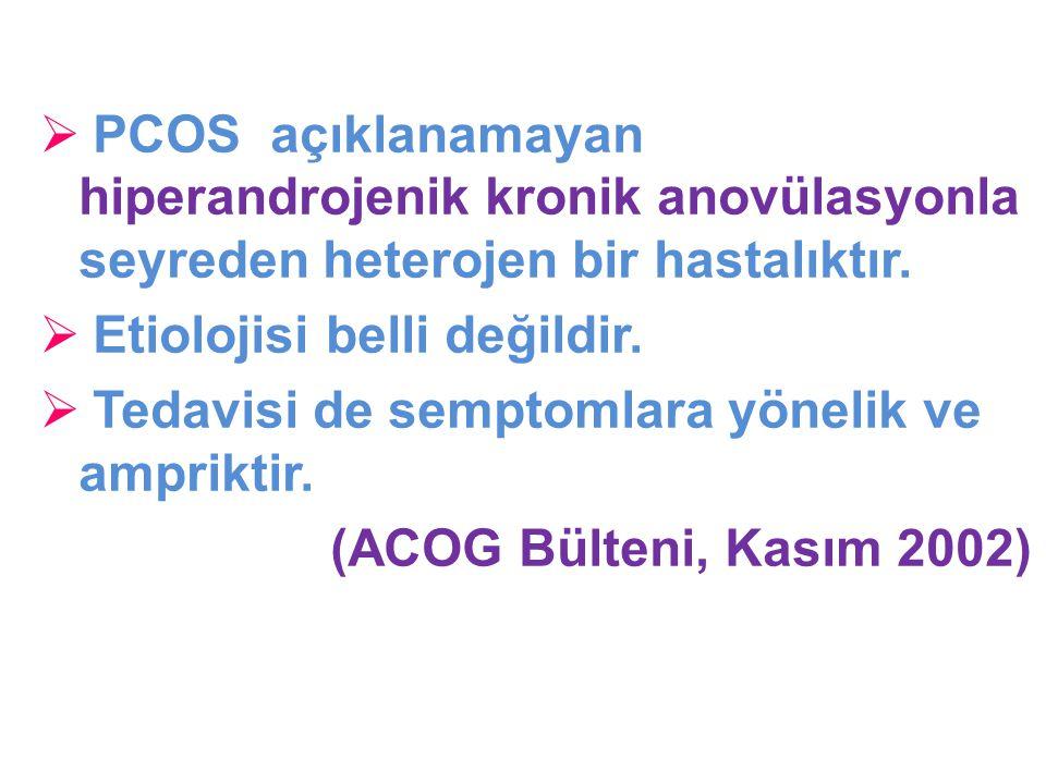 PCOS açıklanamayan hiperandrojenik kronik anovülasyonla seyreden heterojen bir hastalıktır.
