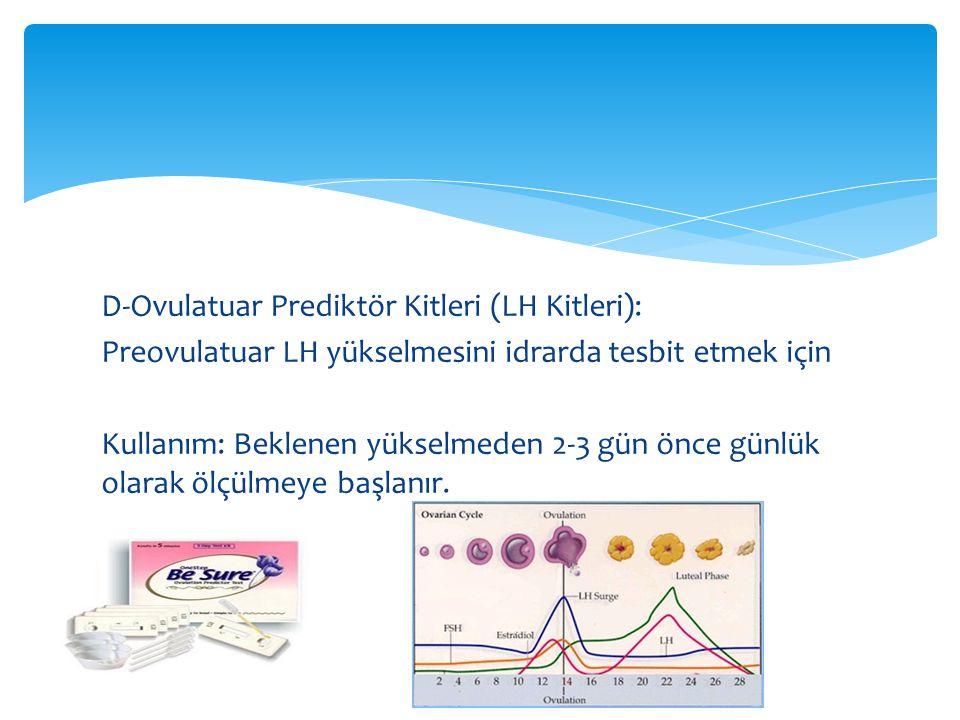 D-Ovulatuar Prediktör Kitleri (LH Kitleri): Preovulatuar LH yükselmesini idrarda tesbit etmek için Kullanım: Beklenen yükselmeden 2-3 gün önce günlük olarak ölçülmeye başlanır.