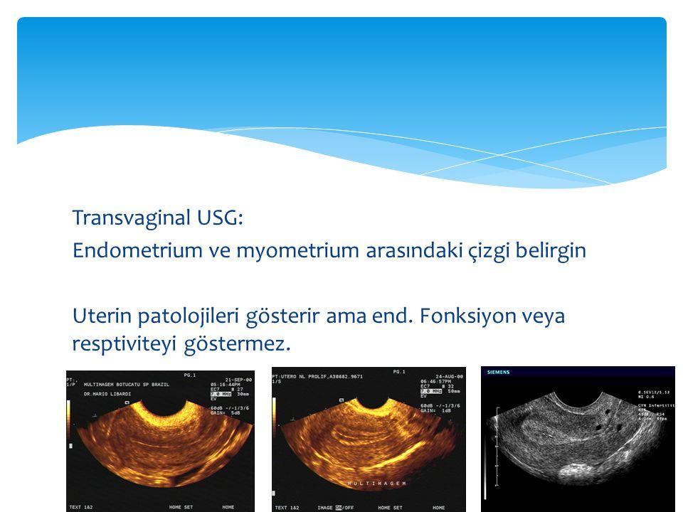 Transvaginal USG: Endometrium ve myometrium arasındaki çizgi belirgin Uterin patolojileri gösterir ama end.