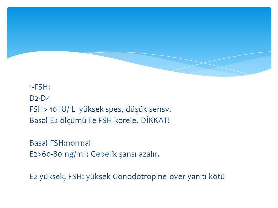 1-FSH: D2-D4 FSH> 10 IU/ L yüksek spes, düşük sensv