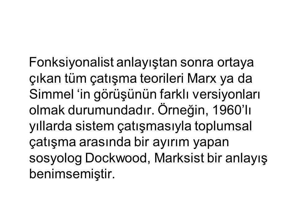 Fonksiyonalist anlayıştan sonra ortaya çıkan tüm çatışma teorileri Marx ya da Simmel 'in görüşünün farklı versiyonları olmak durumundadır.