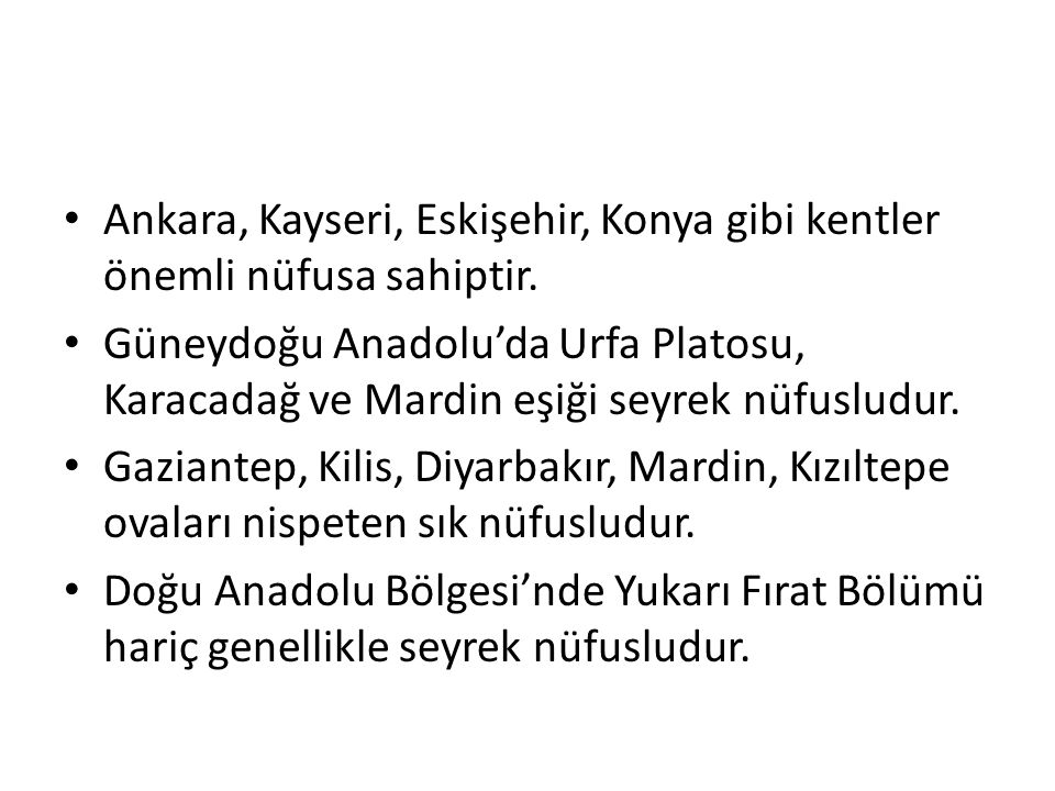 Ankara, Kayseri, Eskişehir, Konya gibi kentler önemli nüfusa sahiptir.