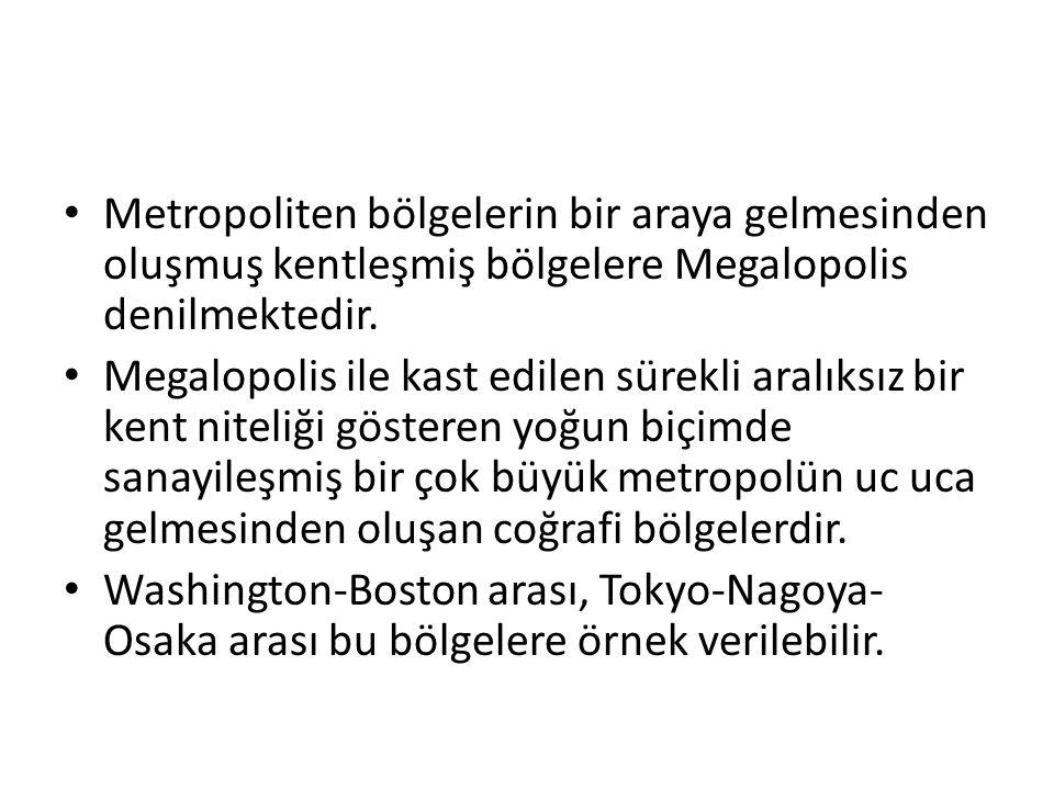 Metropoliten bölgelerin bir araya gelmesinden oluşmuş kentleşmiş bölgelere Megalopolis denilmektedir.