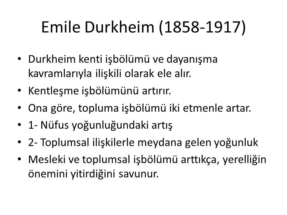 Emile Durkheim (1858-1917) Durkheim kenti işbölümü ve dayanışma kavramlarıyla ilişkili olarak ele alır.