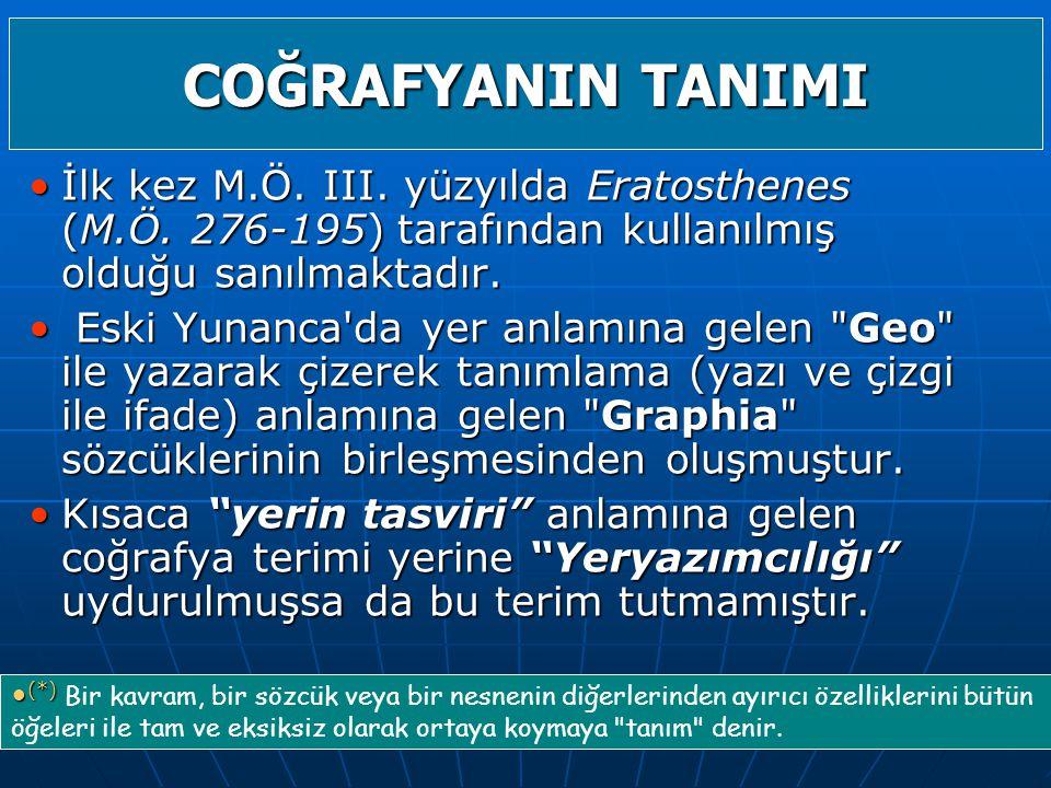 COĞRAFYANIN TANIMI İlk kez M.Ö. III. yüzyılda Eratosthenes (M.Ö. 276-195) tarafından kullanılmış olduğu sanılmaktadır.