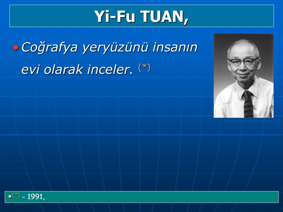 Yi-Fu TUAN, Coğrafya yeryüzünü insanın evi olarak inceler. (*)