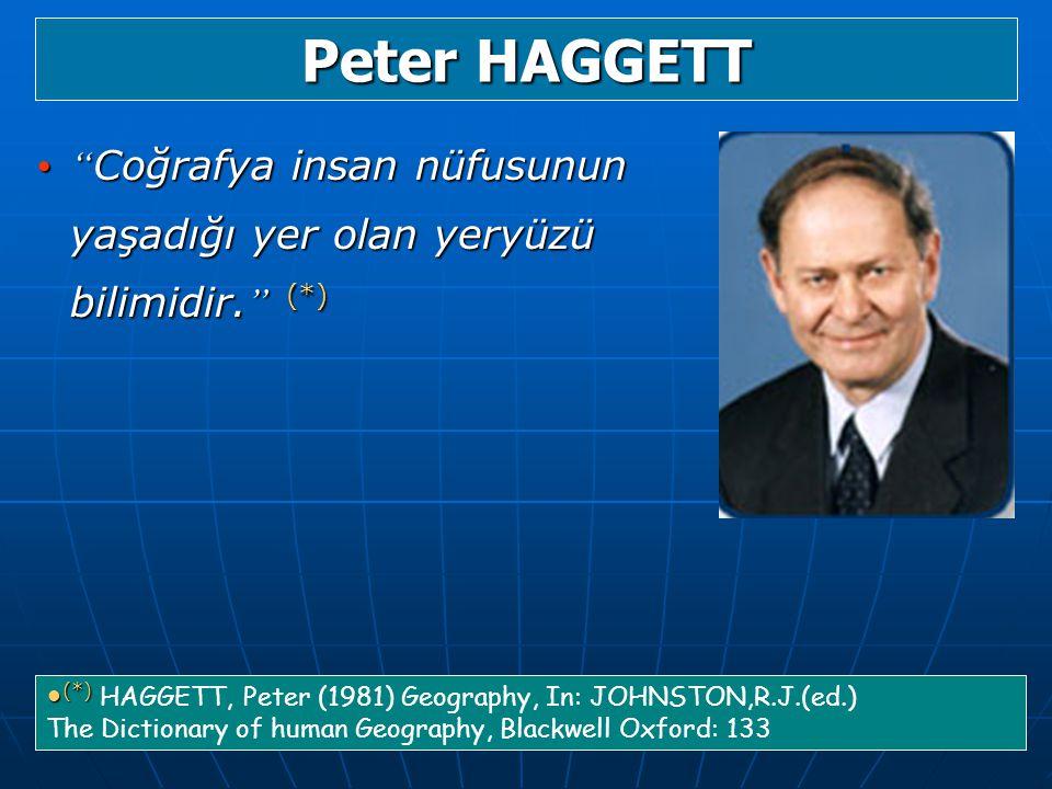 Peter HAGGETT Coğrafya insan nüfusunun yaşadığı yer olan yeryüzü bilimidir. (*)