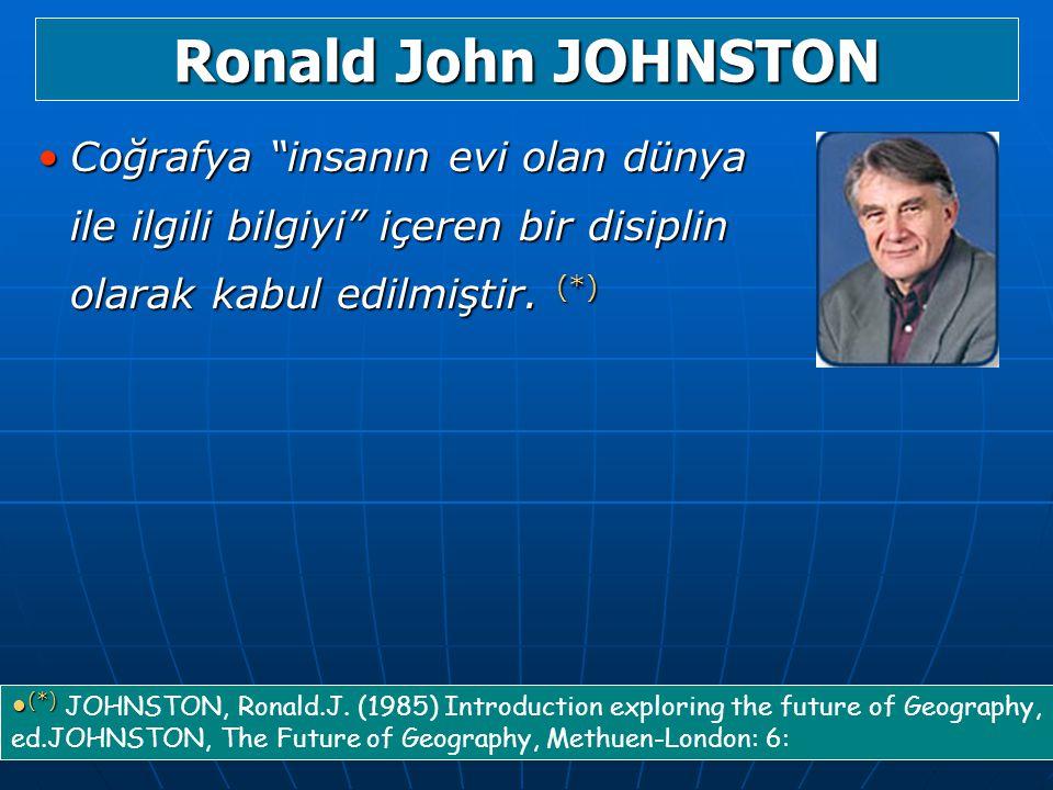 Ronald John JOHNSTON Coğrafya insanın evi olan dünya ile ilgili bilgiyi içeren bir disiplin olarak kabul edilmiştir. (*)