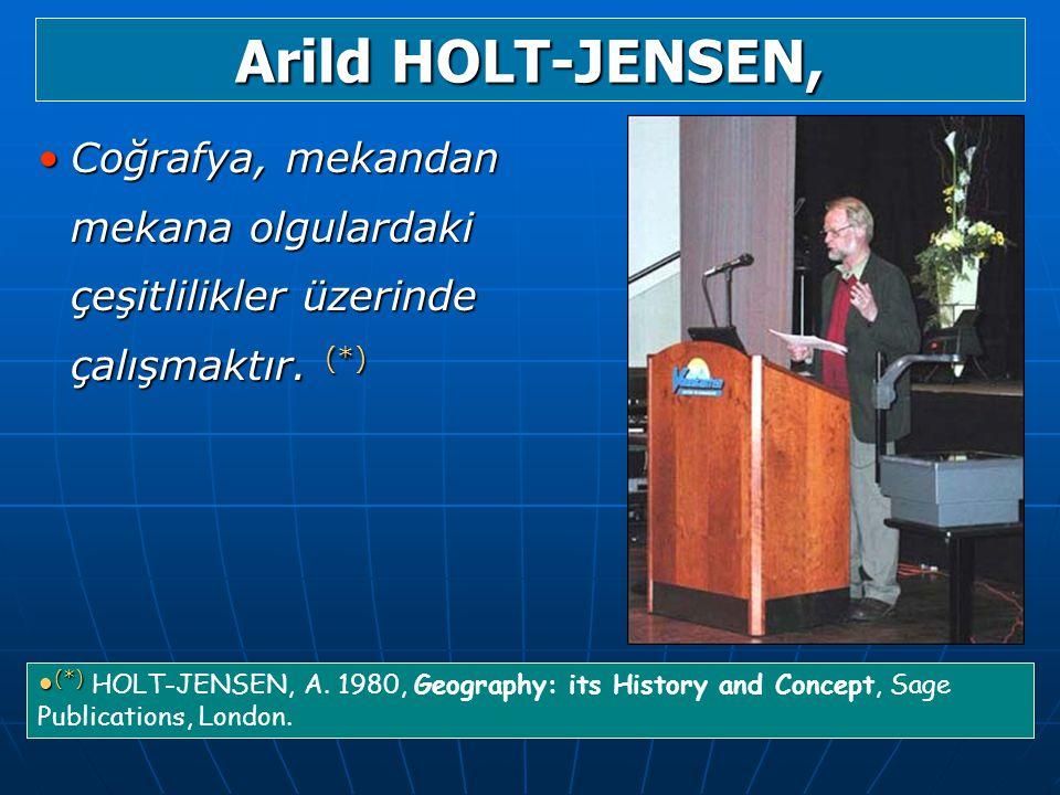 Arild HOLT-JENSEN, Coğrafya, mekandan mekana olgulardaki çeşitlilikler üzerinde çalışmaktır. (*)