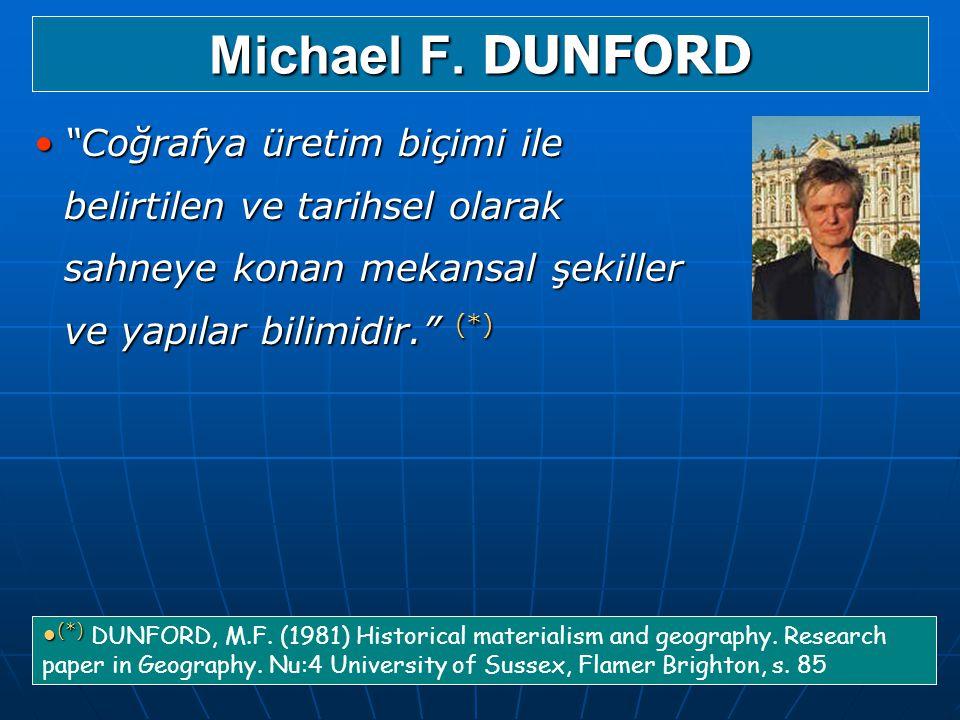 Michael F. DUNFORD Coğrafya üretim biçimi ile belirtilen ve tarihsel olarak sahneye konan mekansal şekiller ve yapılar bilimidir. (*)
