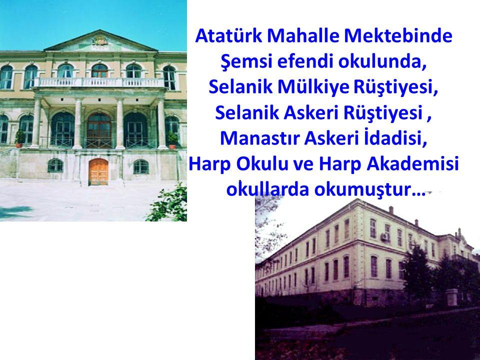 Atatürk Mahalle Mektebinde Şemsi efendi okulunda, Selanik Mülkiye Rüştiyesi, Selanik Askeri Rüştiyesi , Manastır Askeri İdadisi, Harp Okulu ve Harp Akademisi okullarda okumuştur…
