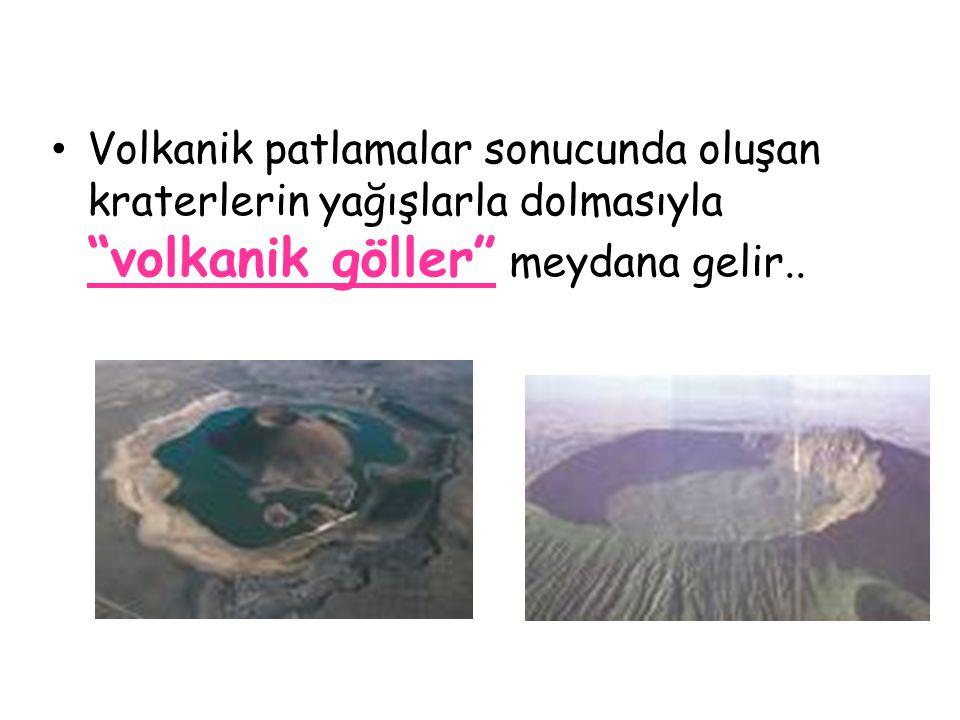 Volkanik patlamalar sonucunda oluşan kraterlerin yağışlarla dolmasıyla volkanik göller meydana gelir..