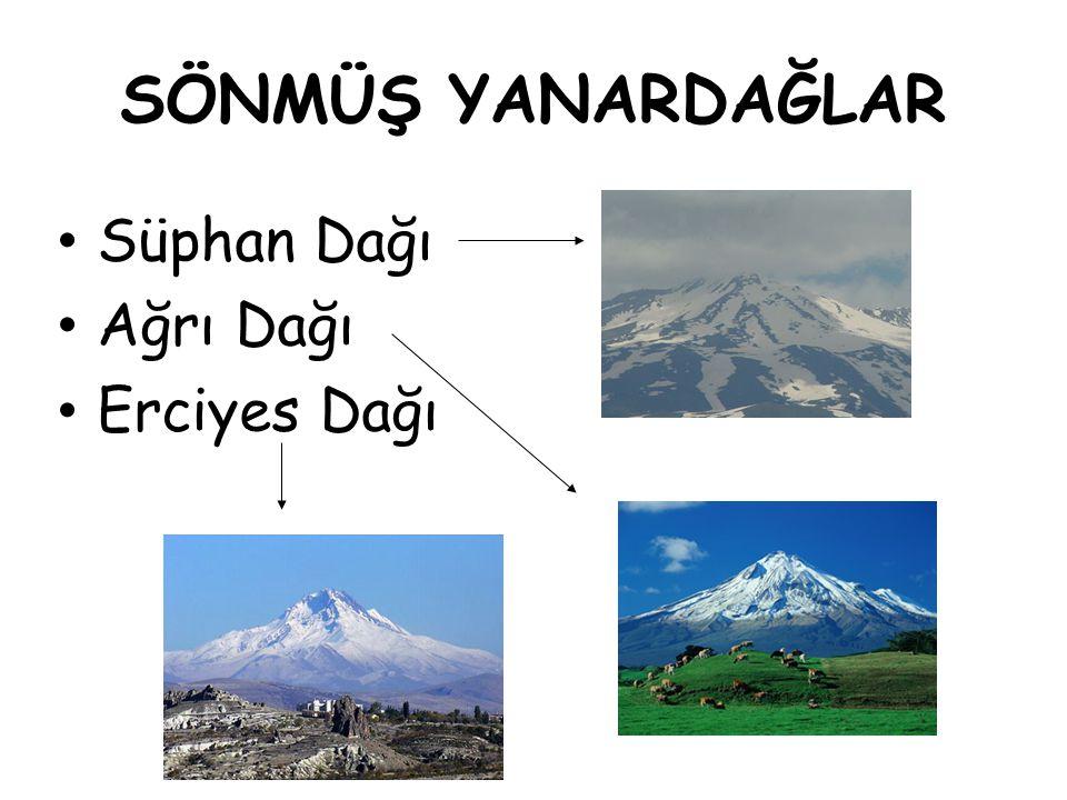 SÖNMÜŞ YANARDAĞLAR Süphan Dağı Ağrı Dağı Erciyes Dağı