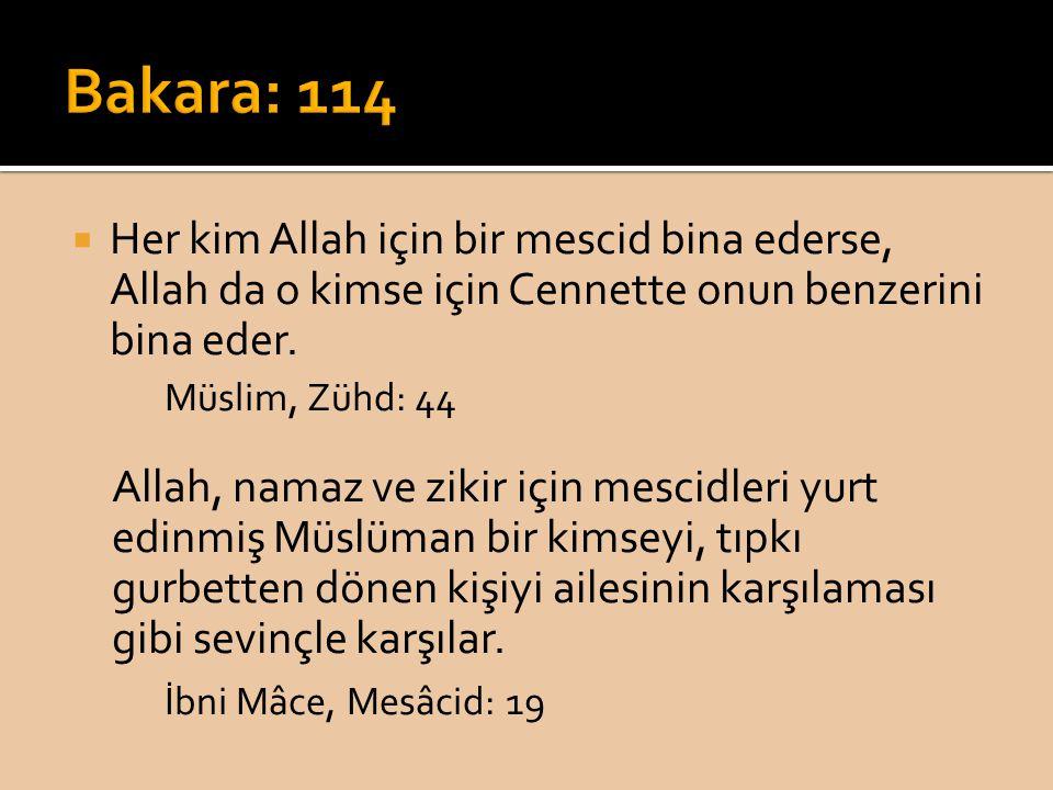Bakara: 114 Her kim Allah için bir mescid bina ederse, Allah da o kimse için Cennette onun benzerini bina eder.