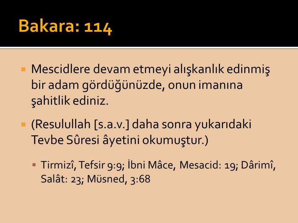 Bakara: 114 Mescidlere devam etmeyi alışkanlık edinmiş bir adam gördüğünüzde, onun imanına şahitlik ediniz.