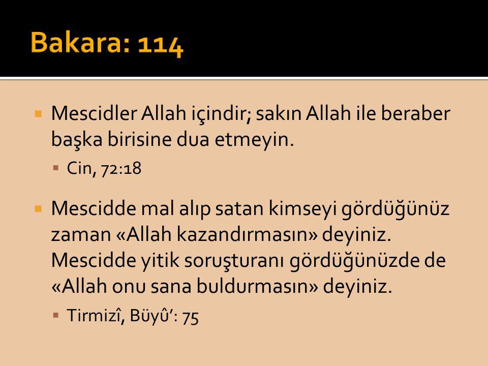 Bakara: 114 Mescidler Allah içindir; sakın Allah ile beraber başka birisine dua etmeyin. Cin, 72:18.