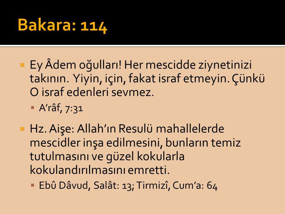 Bakara: 114 Ey Âdem oğulları! Her mescidde ziynetinizi takının. Yiyin, için, fakat israf etmeyin. Çünkü O israf edenleri sevmez.