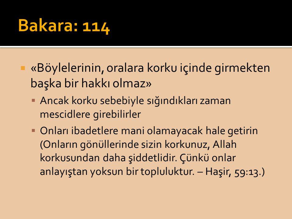 Bakara: 114 «Böylelerinin, oralara korku içinde girmekten başka bir hakkı olmaz» Ancak korku sebebiyle sığındıkları zaman mescidlere girebilirler.