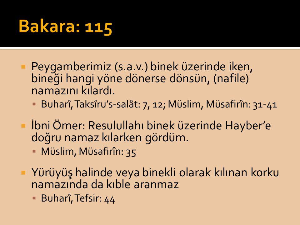 Bakara: 115 Peygamberimiz (s.a.v.) binek üzerinde iken, bineği hangi yöne dönerse dönsün, (nafile) namazını kılardı.