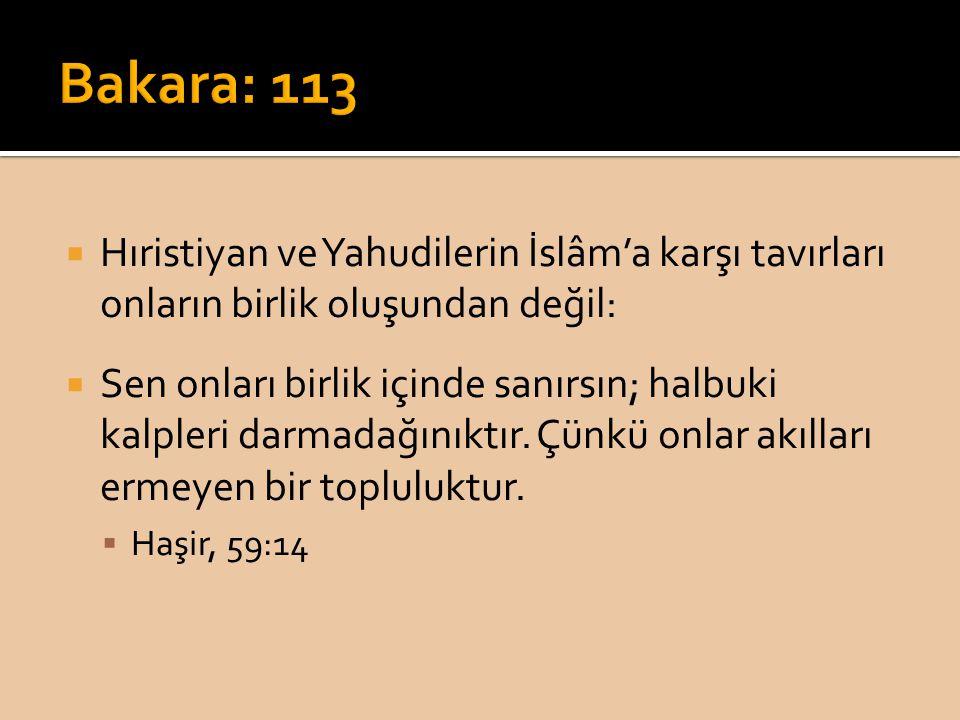 Bakara: 113 Hıristiyan ve Yahudilerin İslâm'a karşı tavırları onların birlik oluşundan değil: