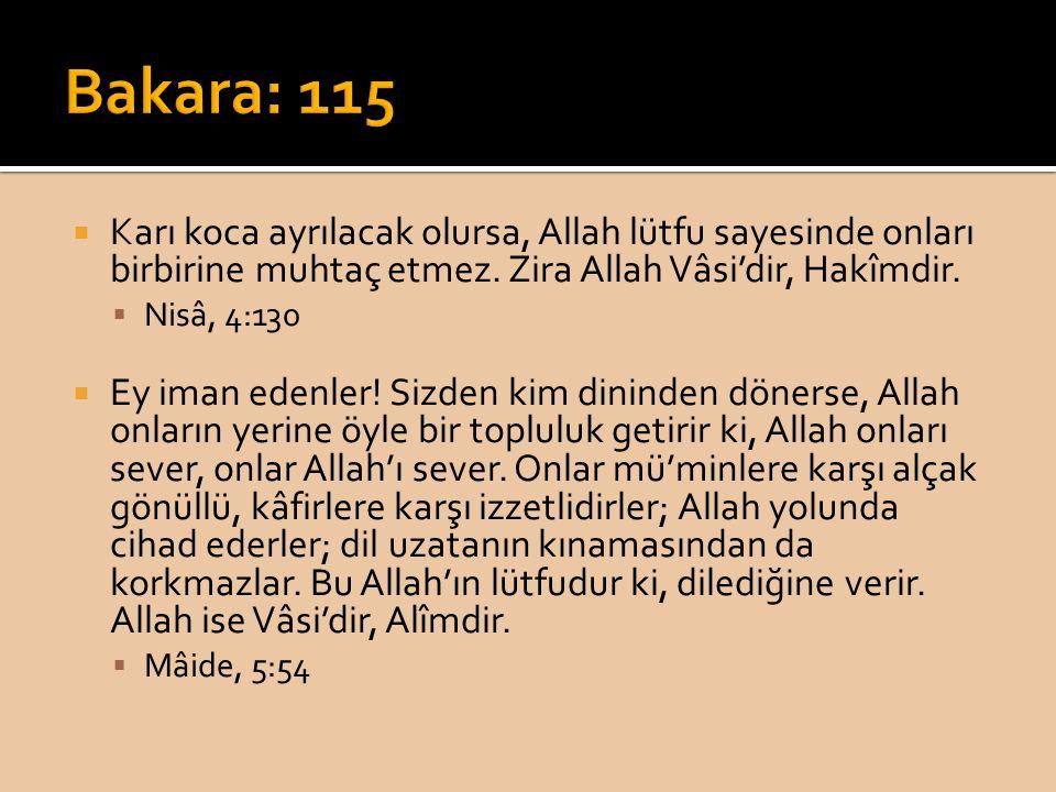 Bakara: 115 Karı koca ayrılacak olursa, Allah lütfu sayesinde onları birbirine muhtaç etmez. Zira Allah Vâsi'dir, Hakîmdir.