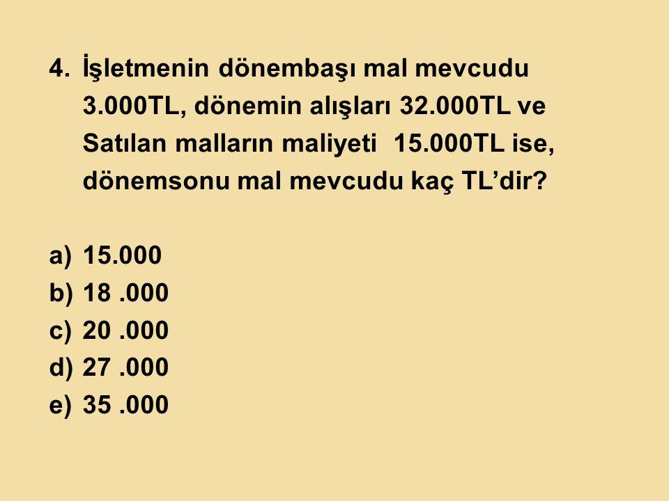 İşletmenin dönembaşı mal mevcudu 3. 000TL, dönemin alışları 32