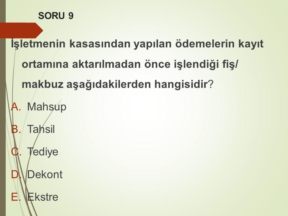 SORU 9 İşletmenin kasasından yapılan ödemelerin kayıt ortamına aktarılmadan önce işlendiği fiş/ makbuz aşağıdakilerden hangisidir