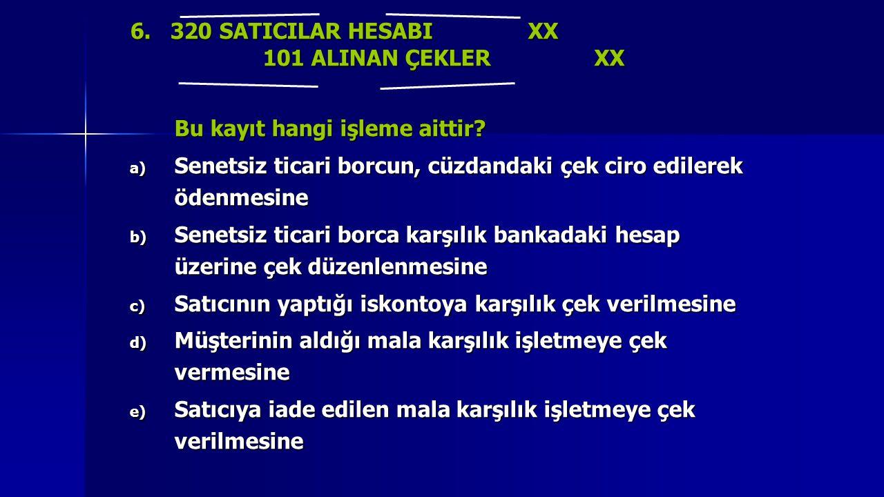 6. 320 SATICILAR HESABI XX 101 ALINAN ÇEKLER XX. Bu kayıt hangi işleme aittir