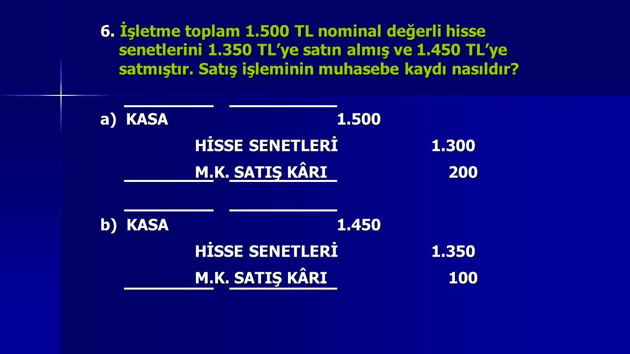 6. İşletme toplam 1. 500 TL nominal değerli hisse senetlerini 1