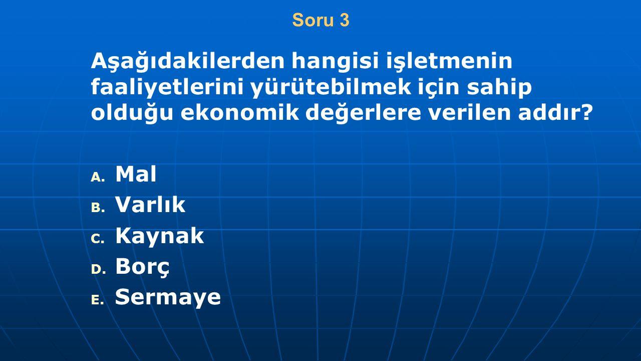 Soru 3 Aşağıdakilerden hangisi işletmenin faaliyetlerini yürütebilmek için sahip olduğu ekonomik değerlere verilen addır
