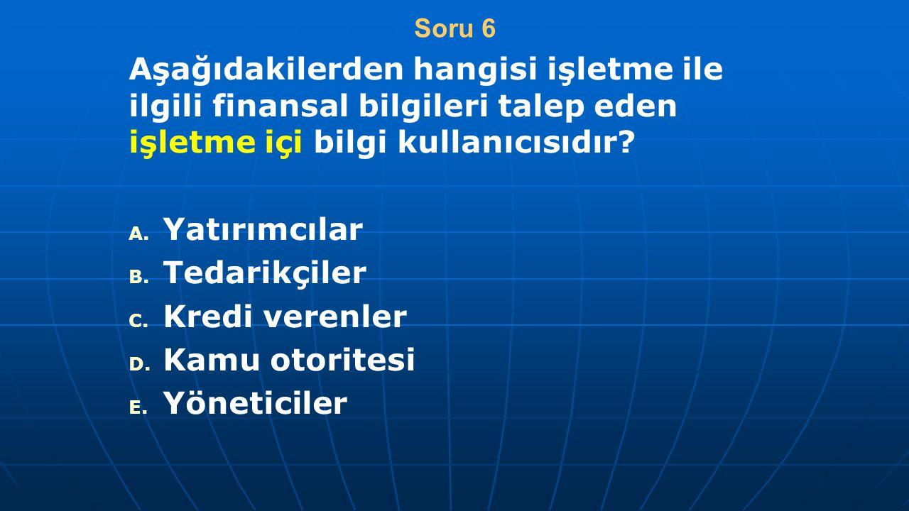 Soru 6 Aşağıdakilerden hangisi işletme ile ilgili finansal bilgileri talep eden işletme içi bilgi kullanıcısıdır