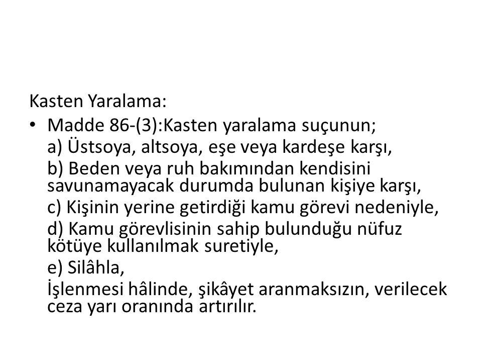 Kasten Yaralama: Madde 86-(3):Kasten yaralama suçunun; a) Üstsoya, altsoya, eşe veya kardeşe karşı,