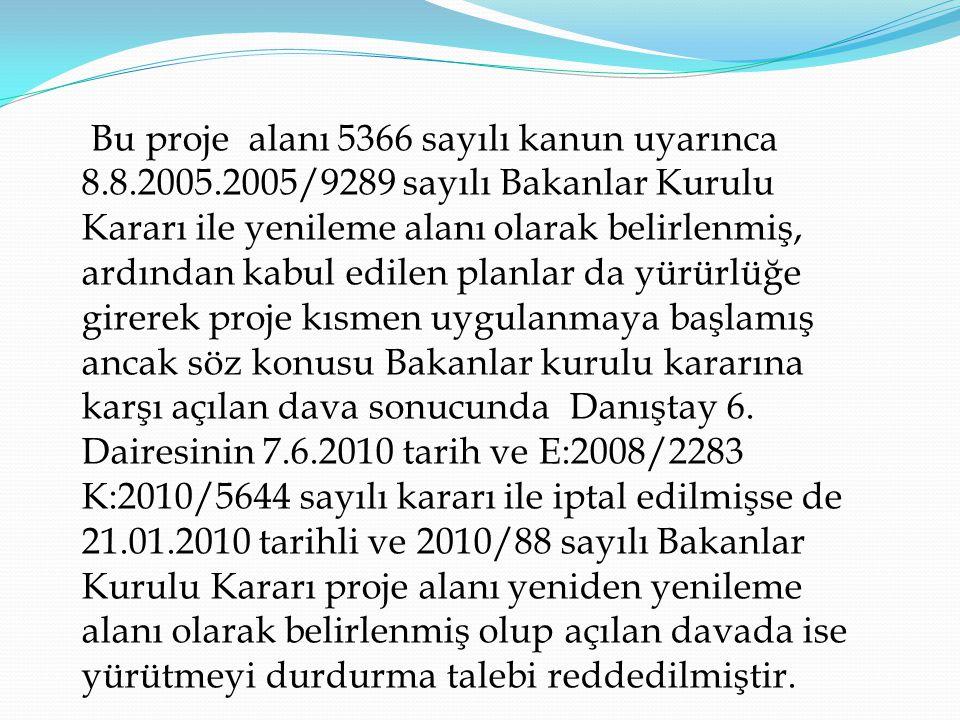 Bu proje alanı 5366 sayılı kanun uyarınca 8. 8. 2005