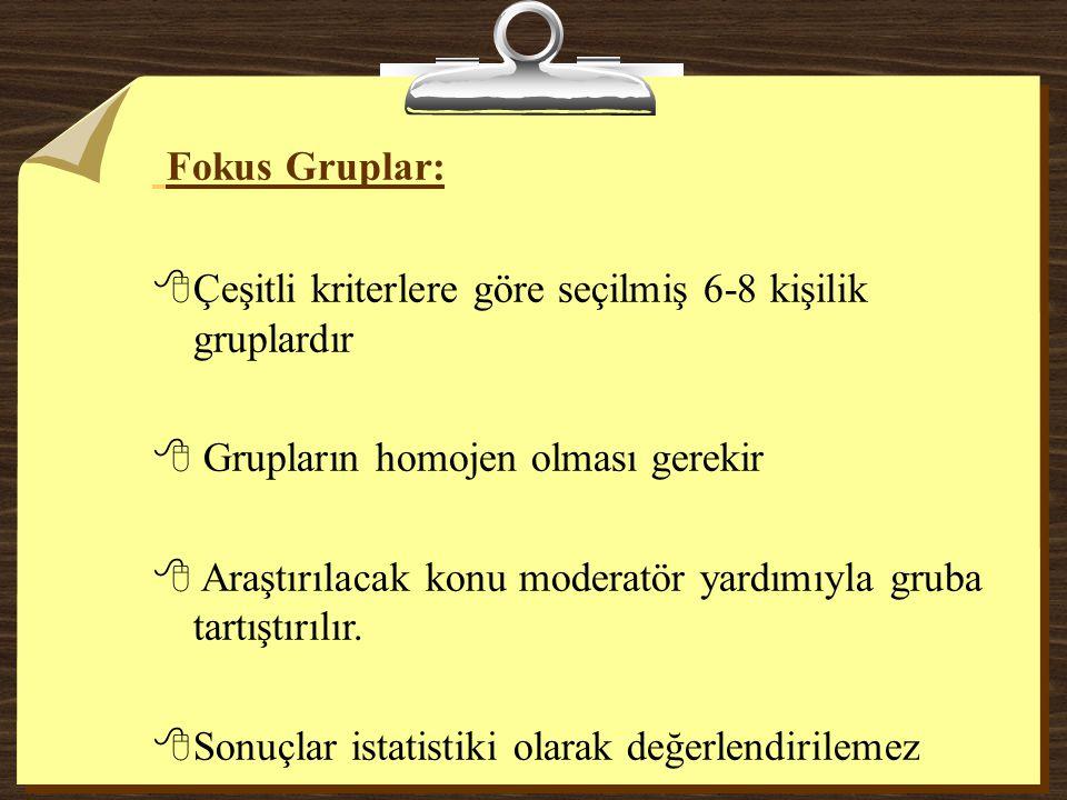 Fokus Gruplar: Çeşitli kriterlere göre seçilmiş 6-8 kişilik gruplardır